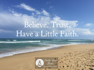 Gentle Spirit Yoga quite - Believe trust have a little faith